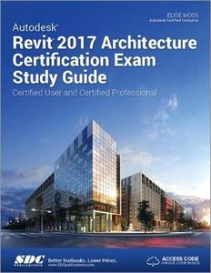 Autodesk Revit 2017 Architecture Certification Exam Study Guide: Certified User and Certified Professional-cover