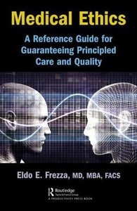 Medical Ethics: A Reference Guide for Guaranteeing Principled Care and Quality-cover