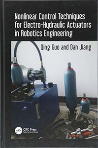 Nonlinear Control Techniques for Electro-Hydraulic Actuators in Robotics Engineering-cover