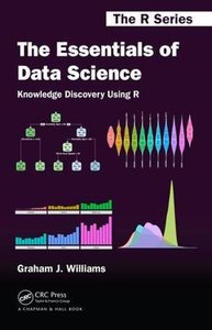The Essentials of Data Science: Knowledge Discovery Using R (Chapman & Hall/CRC The R Series)-cover