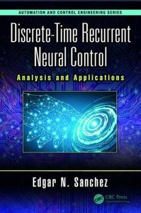 Discrete-Time Recurrent Neural Control: Analysis and Applications (Automation and Control Engineering)-cover
