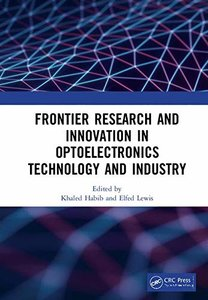 Frontier Research and Innovation in Optoelectronics Technology and Industry: Proceedings of the 11th International Symposium on Photonics and ... 2018), August 18-20, 2018, Kunming, China-cover