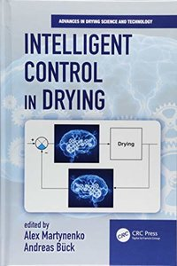 Intelligent Control in Drying (Advances in Drying Science and Technology)