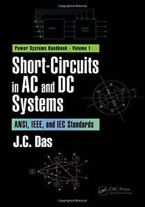Short-Circuits in AC and DC Systems: ANSI, IEEE, and IEC Standards (Power Systems Handbook) (Volume 4)-cover