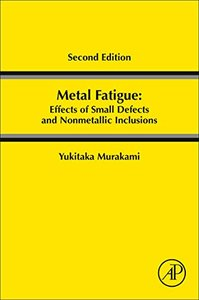 Metal Fatigue: Effects of Small Defects and Nonmetallic Inclusions-cover