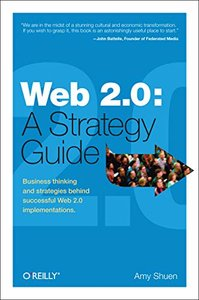 Web 2.0: A Strategy Guide: Business Thinking and Strategies Behind Successful Web 2.0 Implementations-cover