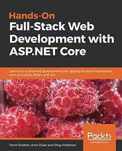 Hands-On Full-Stack Web Development with ASP.NET Core: Learn end-to-end web development with leading frontend frameworks, such as Angular, React, and Vue-cover