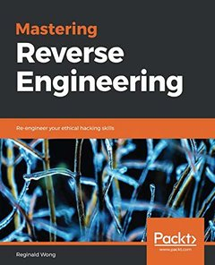 Mastering Reverse Engineering: Re-engineer your ethical hacking skills-cover