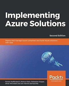 Implementing Azure Solutions: Deploy and manage Azure containers and build Azure solutions with ease, 2nd Edition-cover