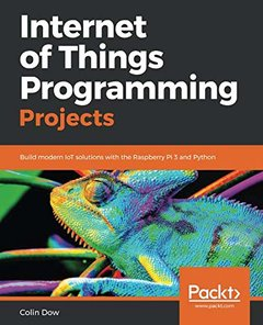 Internet of Things Programming Projects: Build modern IoT solutions with the Raspberry Pi 3 and Python-cover