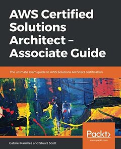 AWS Certified Solutions Architect – Associate Guide: The ultimate exam guide to AWS Solutions Architect certification-cover