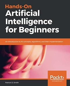 Hands-On Artificial Intelligence for Beginners: An introduction to AI concepts, algorithms, and their implementation-cover
