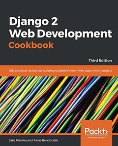 Django 2 Web Development Cookbook: 100 practical recipes on building scalable Python web apps with Django 2, 3rd Edition-cover