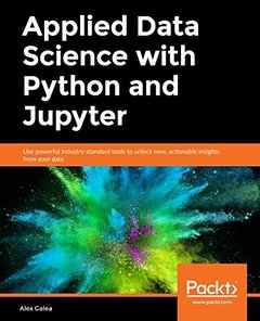 Applied Data Science with Python and Jupyter: Use powerful industry-standard tools to unlock new, actionable insights from your data