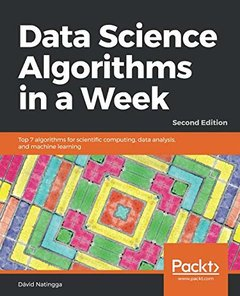 Data Science Algorithms in a Week: Top 7 algorithms for scientific computing, data analysis, and machine learning, 2/e-cover