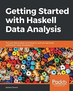 Getting Started with Haskell Data Analysis: Put your data analysis techniques to work and generate publication-ready visualizations-cover