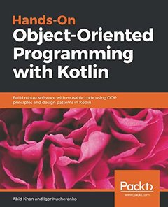 Hands-On Object-Oriented Programming with Kotlin: Build robust software with reusable code using OOP principles and design patterns in Kotlin-cover