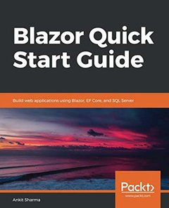 Blazor Quick Start Guide: Build web applications using Blazor, EF Core, and SQL Server-cover