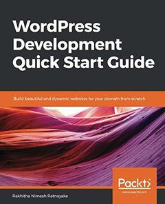WordPress Development Quick Start Guide: Build beautiful and dynamic websites for your domain from scratch-cover