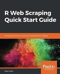 R Web Scraping Quick Start Guide: Techniques and tools to crawl and scrape data from websites-cover