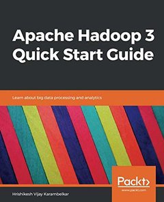 Apache Hadoop 3 Quick Start Guide: Learn about big data processing and analytics-cover