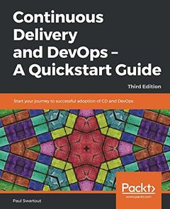 Continuous Delivery and DevOps – A Quickstart Guide: Start your journey to successful adoption of CD and DevOps, 3rd Edition-cover