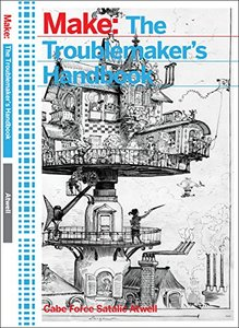 The Troublemaker's Handbook: A Compendium of Tricks and Hacks Using LEDs, Transistors, and Integrated Circuits-cover