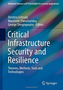 Critical Infrastructure Security and Resilience: Theories, Methods, Tools and Technologies (Advanced Sciences and Technologies for Security Applications)-cover