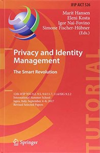 Privacy and Identity Management. The Smart Revolution: 12th IFIP WG 9.2, 9.5, 9.6/11.7, 11.6/SIG 9.2.2 International Summer School, Ispra, Italy, ... in Information and Communication Technology)-cover