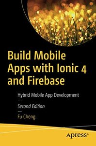Build Mobile Apps with Ionic 4 and Firebase: Hybrid Mobile App Development-cover
