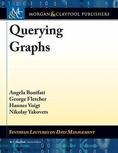 Querying Graphs (Synthesis Lectures on Data Management)-cover