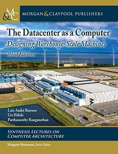 The Datacenter As a Computer: Designing Warehouse-scale Machines (Synthesis Lectures on Computer Architecture)-cover