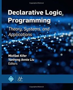 Declarative Logic Programming: Theory, Systems, and Applications (Acm Books)-cover