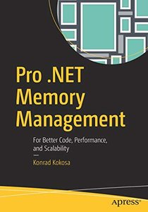 Pro .NET Memory Management: For Better Code, Performance, and Scalability-cover