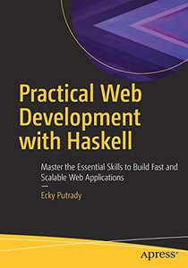 Practical Web Development with Haskell: Master the Essential Skills to Build Fast and Scalable Web Applications-cover