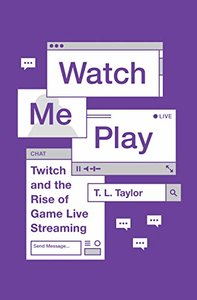 Watch Me Play: Twitch and the Rise of Game Live Streaming (Princeton Studies in Culture and Technology)-cover