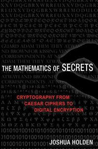 The Mathematics of Secrets: Cryptography from Caesar Ciphers to Digital Encryption-cover