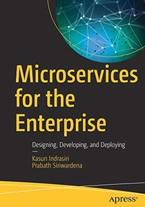 Microservices for the Enterprise: Designing, Developing, and Deploying-cover