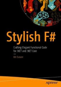 Stylish F#: Crafting Elegant Functional Code for .NET and .NET Core-cover
