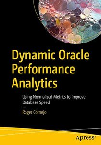 Dynamic Oracle Performance Analytics: Using Normalized Metrics to Improve Database Speed-cover