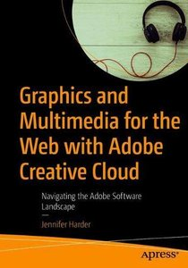 Graphics and Multimedia for the Web with Adobe Creative Cloud: Navigating the Adobe Software Landscape-cover