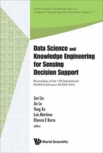 Data Science and Knowledge Engineering for Sensing Decision Support: Proceedings of the 13th International FLINS Conference (World Scientific ... Computer Engineering and Information Science)-cover