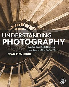 Understanding Photography: Master Your Digital Camera and Capture That Perfect Photo-cover