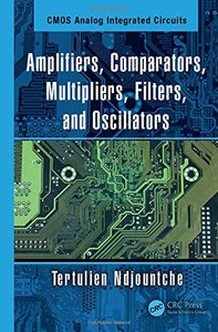 CMOS Analog Integrated Circuits: Amplifiers, Comparators, Multipliers, Filters, and Oscillators (Volume 1)