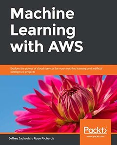 Machine Learning with AWS: Explore the power of cloud services for your machine learning and artificial intelligence projects-cover