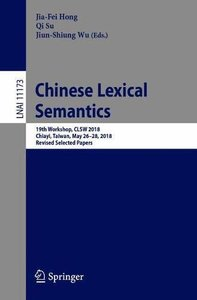 Chinese Lexical Semantics: 19th Workshop, CLSW 2018, Chiayi, Taiwan, May 26–28, 2018, Revised Selected Papers (Lecture Notes in Computer Science)-cover