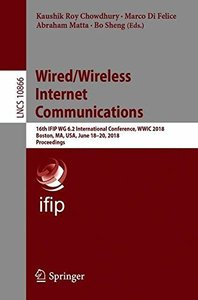 Wired/Wireless Internet Communications: 16th IFIP WG 6.2 International Conference, WWIC 2018, Boston, MA, USA, June 18–20, 2018, Proceedings (Lecture Notes in Computer Science)-cover