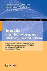 Smart Cities, Green Technologies, and Intelligent Transport Systems: 6th International Conference, SMARTGREENS 2017, and Third International ... in Computer and Information Science)-cover