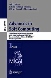Advances in Soft Computing: 16th Mexican International Conference on Artificial Intelligence, MICAI 2017, Enseneda, Mexico, October 23-28, 2017, Proceedings, Part I (Lecture Notes in Computer Science)-cover