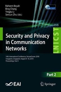 Security and Privacy in Communication Networks: 14th International Conference, SecureComm 2018, Singapore, Singapore, August 8-10, 2018, Proceedings, ... and Telecommunications Engineering)-cover